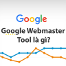 Google Webmaster Tool là gì?