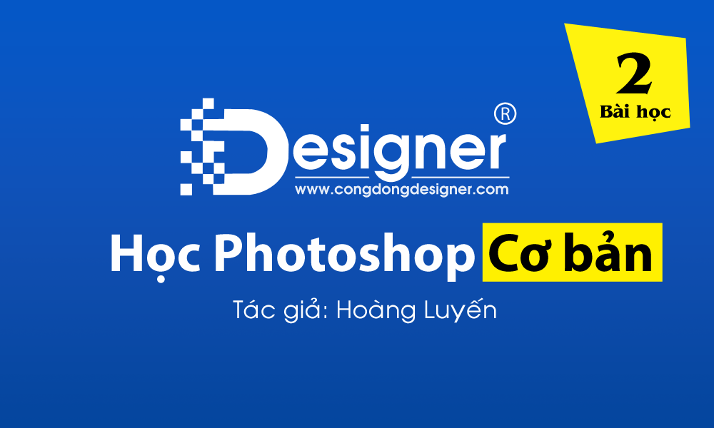 Bài 2: Video học photoshop Online cơ bản của tác giả Hoàng Luyến