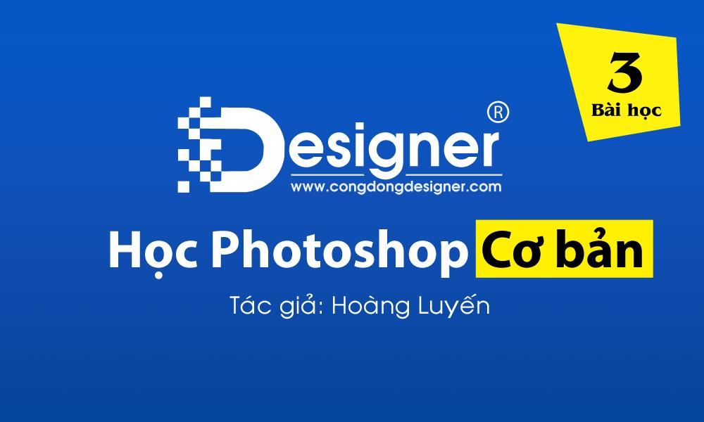 Bài 3: Video học photoshop căn bản của tác giả Hoàng Luyến